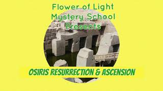 NDE, Osirian Mysteries, Ressurection, Ascension & the Flower of Life