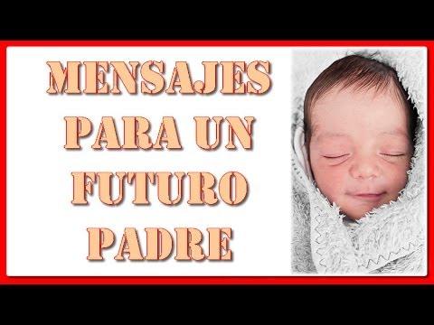 Mensajes Para Un Futuro Padre Para Mi Futuro Papa Dedicados A