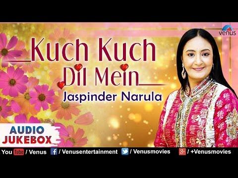 Kuch Kuch Dil Mein - Jaspinder Narula : Punjabi - Hindi Album Songs   Audio Jukebox