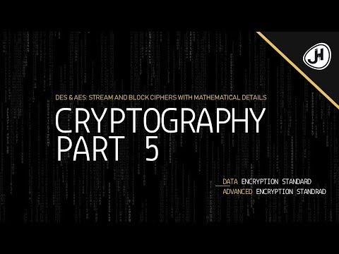 DES & AES: Stream And Block Ciphers With Mathematical Details | Part 5 Cryptography Crashcourse