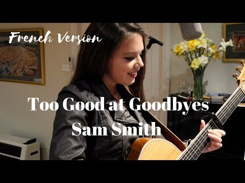 Too Good at Goodbyes Sam Smith - Cover (French Version)