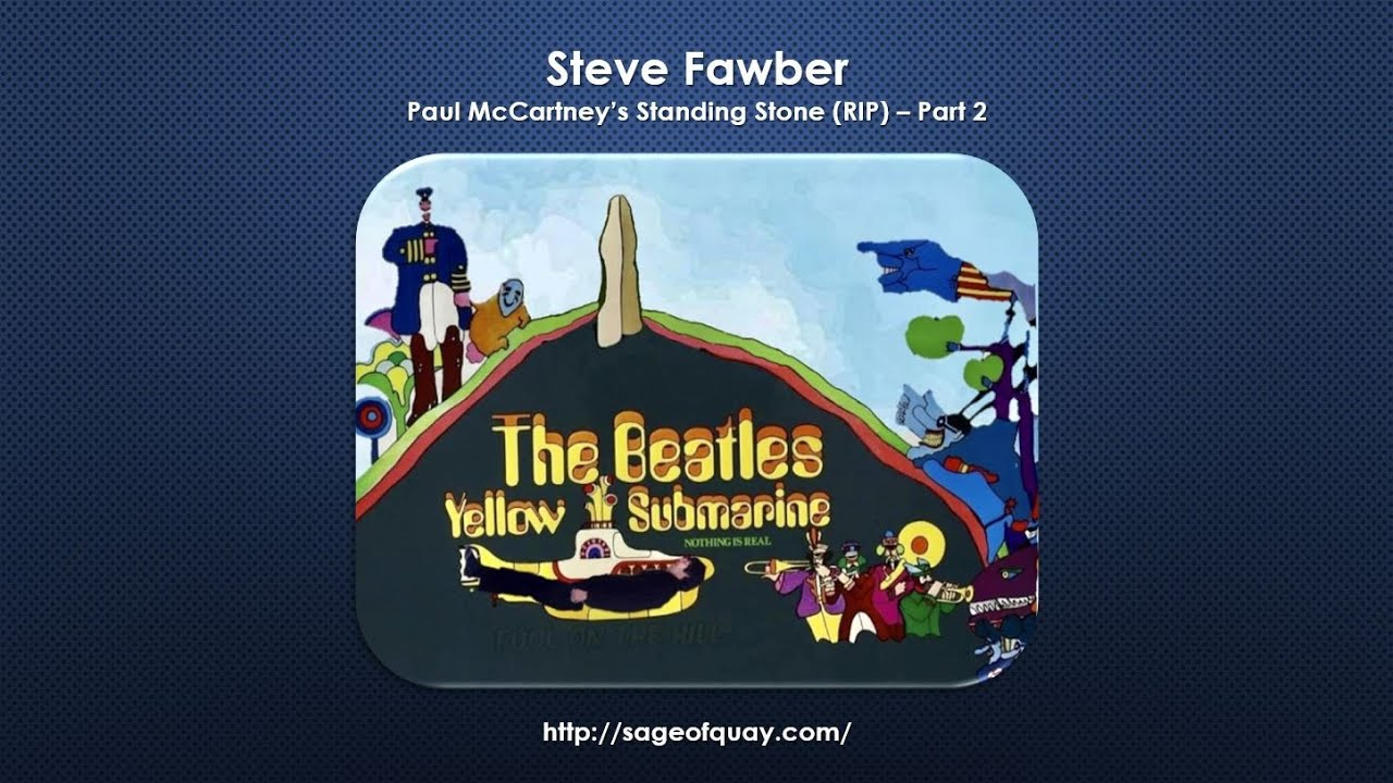 Sage of Quay™ - Steve Fawber - Paul McCartney's Standing Stone (RIP) – Part 2 (Sept 2020)