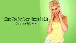 9 - When You Put Your Hands On Me - Christina Aguilera (lyrics video)