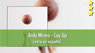 Andy Mineo - Lay Up (Ft. Wordsplayed). Letra en español.