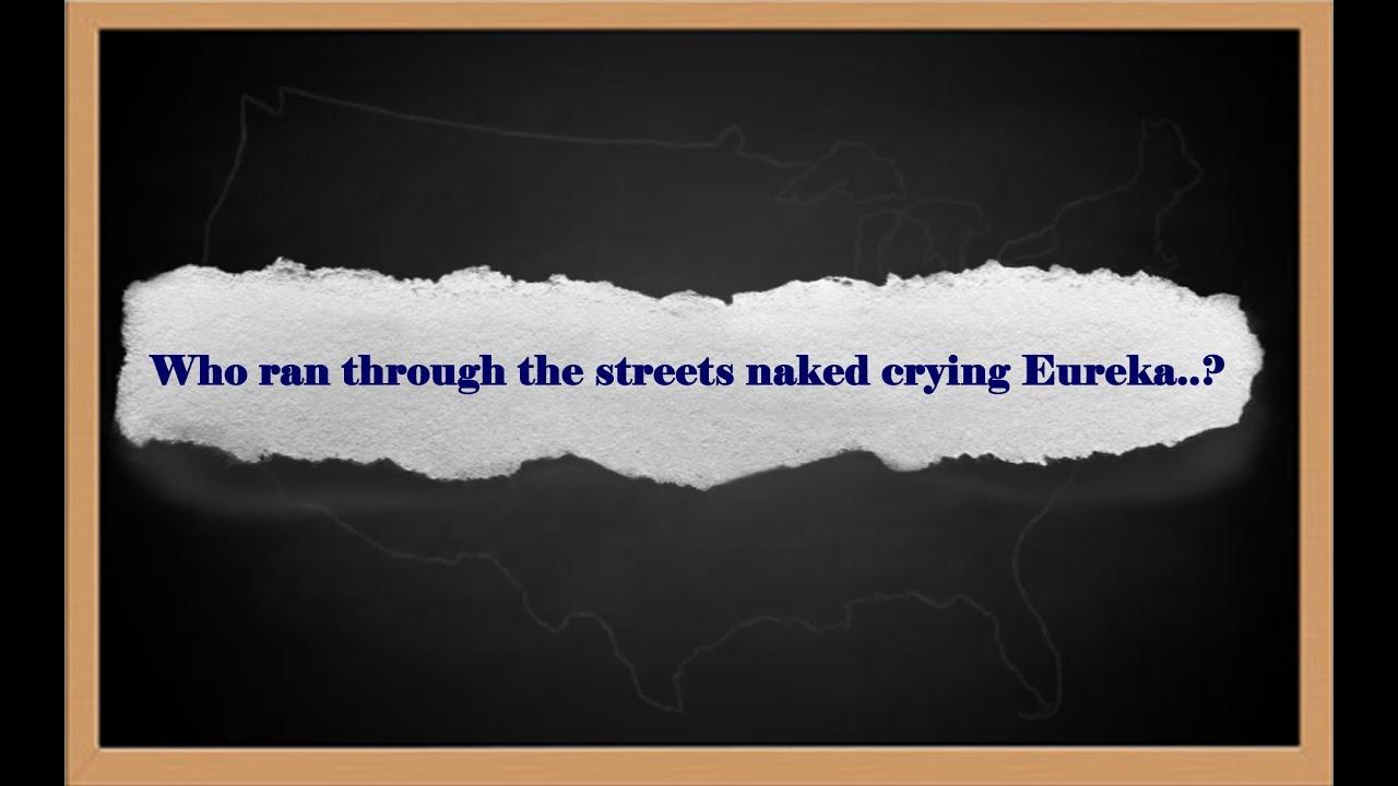 Who ran through the streets naked crying Eureka..? General