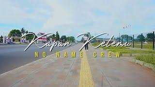 Lagu Acara Terbaru 2020 - No Name Crew - Kapan Ketemu ( Official Music Video )