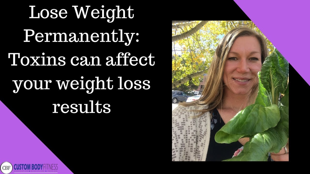 Lose Weight Permanently: Toxics Can Affect Your Weight Loss Results