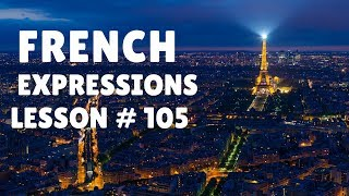 FRENCH EXPRESSIONS with Pronunciation Guide: Lesson #105