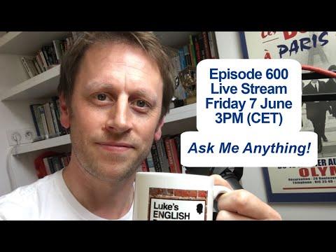 LEP Episode 600 Live Stream - Luke's English Podcast