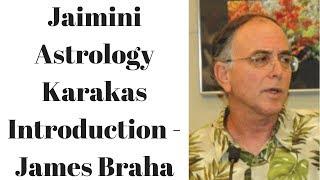 Jaimini Astrology Karakas Introduction - James Braha - Don