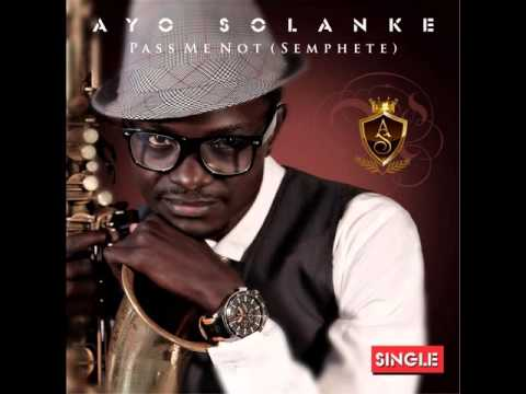 Pass Me Not (Semphete) Single By Ayo Solanke