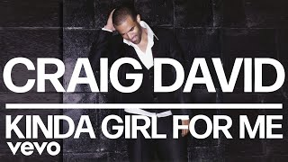 Craig David Kinda Girl for Me Audio.mp3
