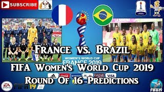 France vs. Brazil  | FIFA Women's World Cup 2019 | Round Of 16 Predictions FIFA 19