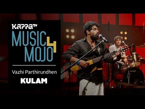 Vazhi Parthirundhen - Kulam - Music Mojo Season 4 - KappaTV