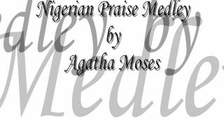 Agatha Moses - Nigerian Praise Medley