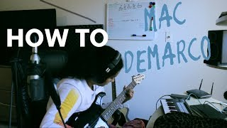 HOW TO SOUND LIKE MAC DEMARCO