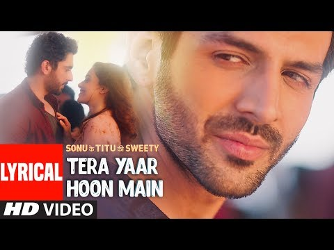 Tera Yaar Hoon Main Video With LYRICS | Sonu Ke Titu Ki Sweety | Arijit Singh | Rochak Kohli