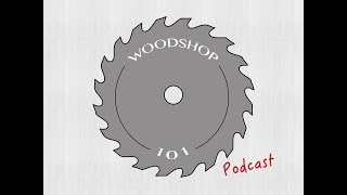 Woodshop 101 Podcast #001 : Why Another Podcast?
