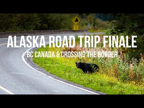Alaska Bound 17: The Finale - BC Canada & The Worst Border Crossing