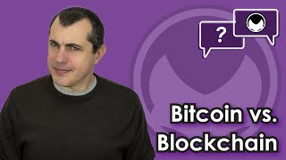 Bitcoin Q&A: Bitcoin vs. blockchain