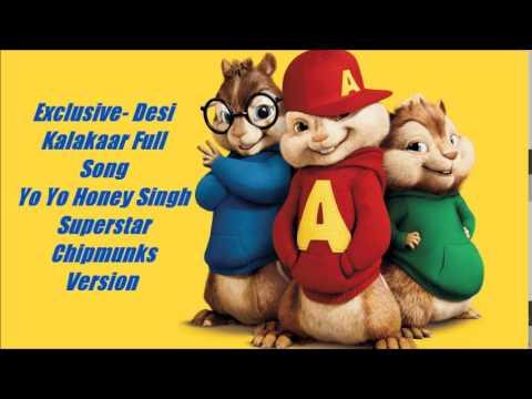 Desi Kalakaar Full Song - Yo Yo Honey Singh - Superstar - Chipmunks Version