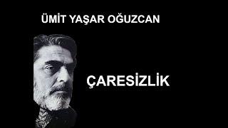 Çaresizlik şiiri - Ümit Yaşar Oğuzcan - Ahmet Faruk Nalbantoğlu