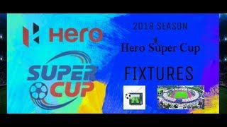 HERO SUPER CUP 2018 FIXTURES | TELECAST | VENUE
