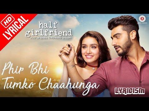 Main Phir Bhi Tumko Chahunga - Full Song With Lyrics | Half Girlfriend | Arijit Singh | HD Video
