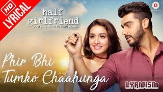 Main Phir Bhi Tumko Chahunga - Full Song With Lyrics | Half Girlfriend | Arijit Singh | HD Video