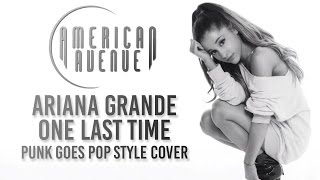 Download Ariana Grande - One Last Time [Band: American Avenue] (Punk Goes Pop Style Cover)
