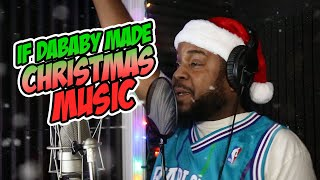 IF DABABY MADE CHRISTMAS MUSIC (2019)