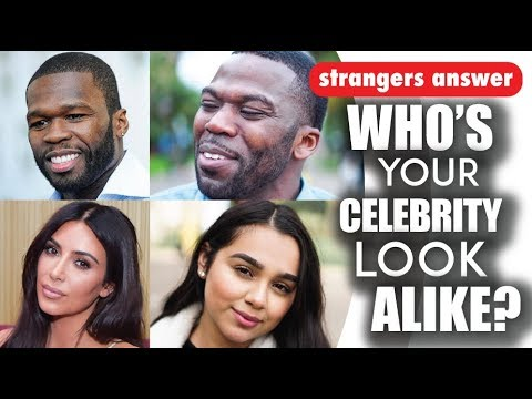 STRANGERS ANSWER: who's your celebrity look alike?