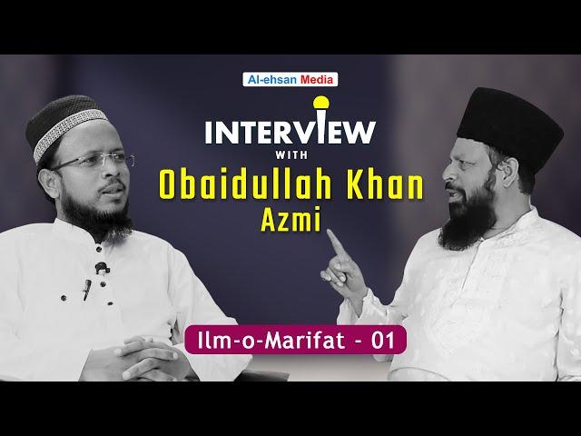Exclusive Interview with Obaidullah Khan Azmi   Zeeshan Ahmad Misbahi   Ilm-o-Marifat