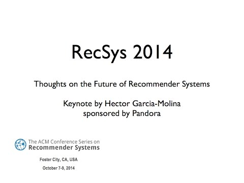 RecSys 2014 Keynote by Hector Garcia-Molina: The Future of Recommender Systems