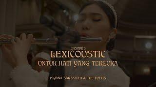 LEXICOUSTIC Ep. 6 - untuk hati yang terluka.   Isyana Sarasvati & The Tuttis