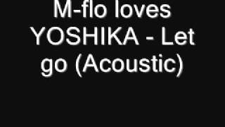 M-flo loves Yoshika : Let Go - Acoustic Version