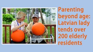 Parenting beyond age: Latvian lady tends over 200 elderly residents