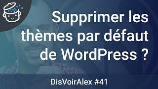 DVA 41 Est il important de supprimer les thèmes WordPress par défaut