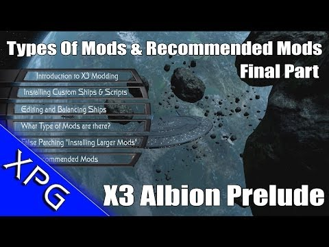 Modding X3 Albion Prelude Tutorial - Types Of Mods, False Patching And Recommended Mods