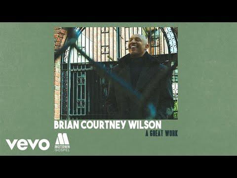 Brian Courtney Wilson - A Great Work (Audio)