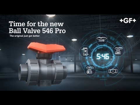 Time For The New Ball Valve 546 Pro – GF Piping Systems – English