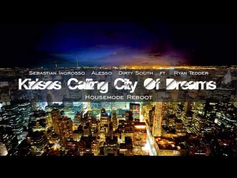 Sebastian Ingrosso Alesso Dirty South & Ryan Tedder - Kidsos Calling City Of Dreams Housemode Reboot