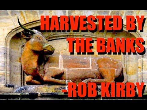 Your Assets are Being Harvested by the Banks | Rob Kirby