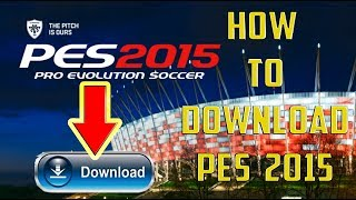 How to download PES 15 full version for PC free.(100% working).