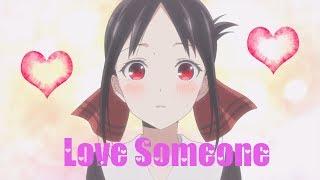 Kaguya-sama: Love is War 「AMV」 - Love Someone