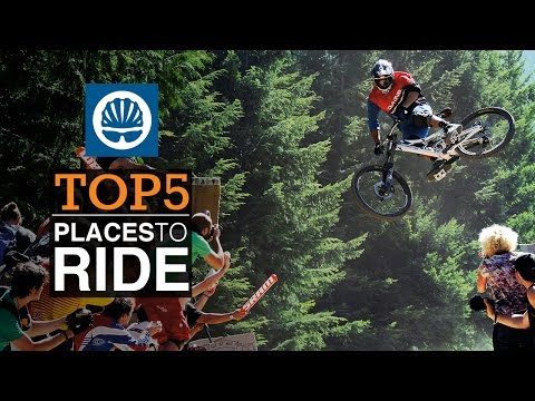 Top 5 - Places to Ride a Mountain Bike, Worldwide.