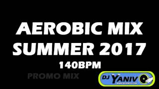 Aerobic Mix Summer 2017 - Dj Yaniv O - סט אירובי קיץ 2017