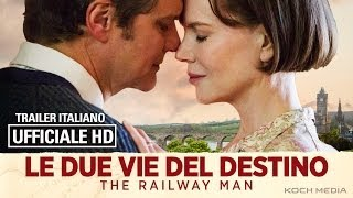Le Due Vie Del Destino (The Railway Man) - Trailer ITA - Ufficiale - HD