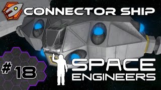 Space Engineers - Connector Ship - Episode 18