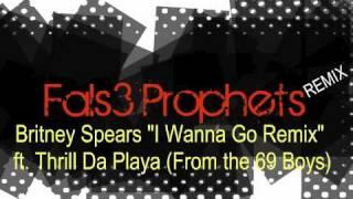"Fals3 Prophets   Britney Spears ""I Wanna Go Remix"" ft  Thrill Da Playa/69 Boys.. earthquake"